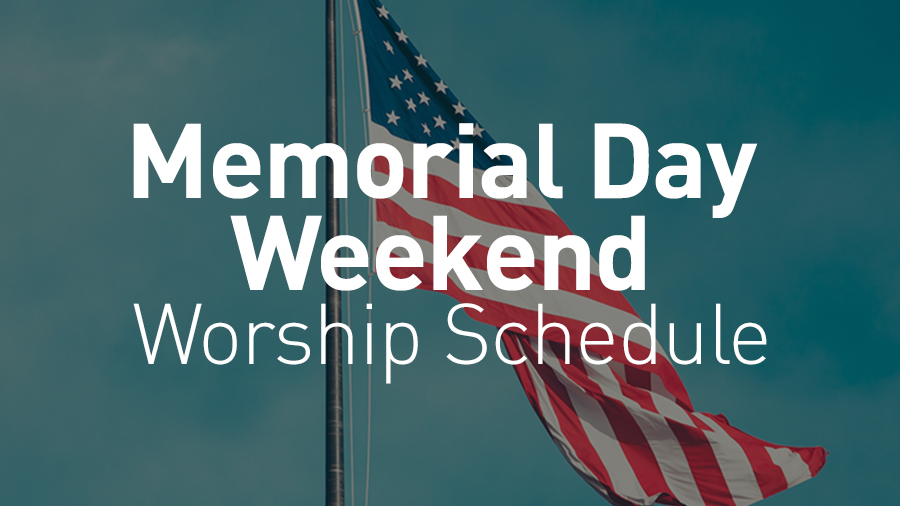Memorial Day Weekend Worship Schedule